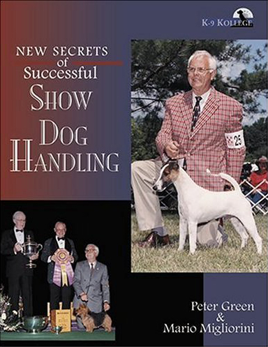 new secrets of successful show dog handling migliorini green 2002