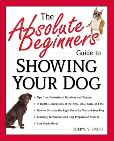 the absolute beginners guide to showing your dog smith 2001